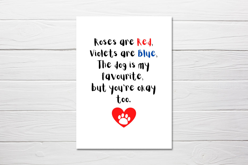 Valentines Card | Roses Are Red, Violets Are Blue, My Dog Is My Favourite, But You're Okay Too | Funny Card | Cute Card | Joke Card