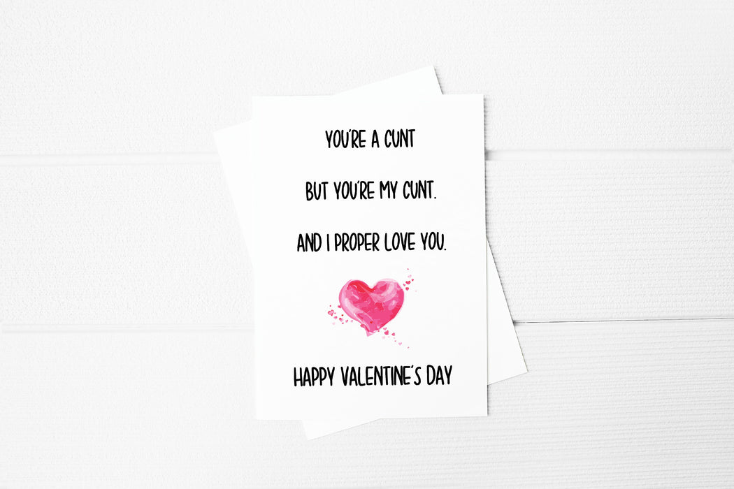 Valentines Card | You're A Cunt, But You're My Cunt And I Proper Love You | Funny Card | Rude Card | Cute Card