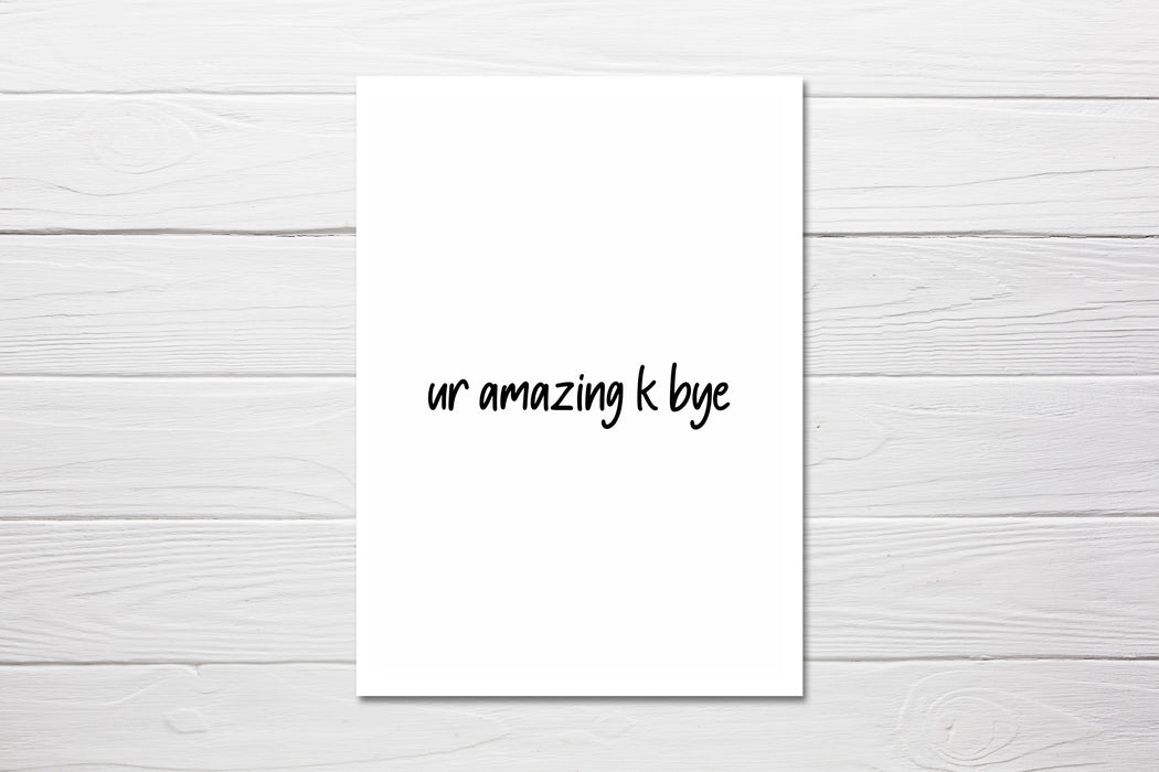Valentines Card | Ur Amazing K Bye | Funny Card | Awkward Card