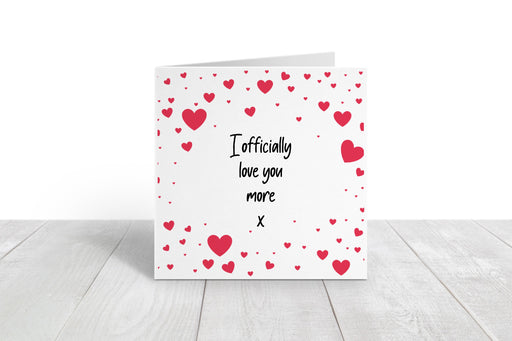 Valentines Card | I Officially Love You More | Cute Valentine's Card