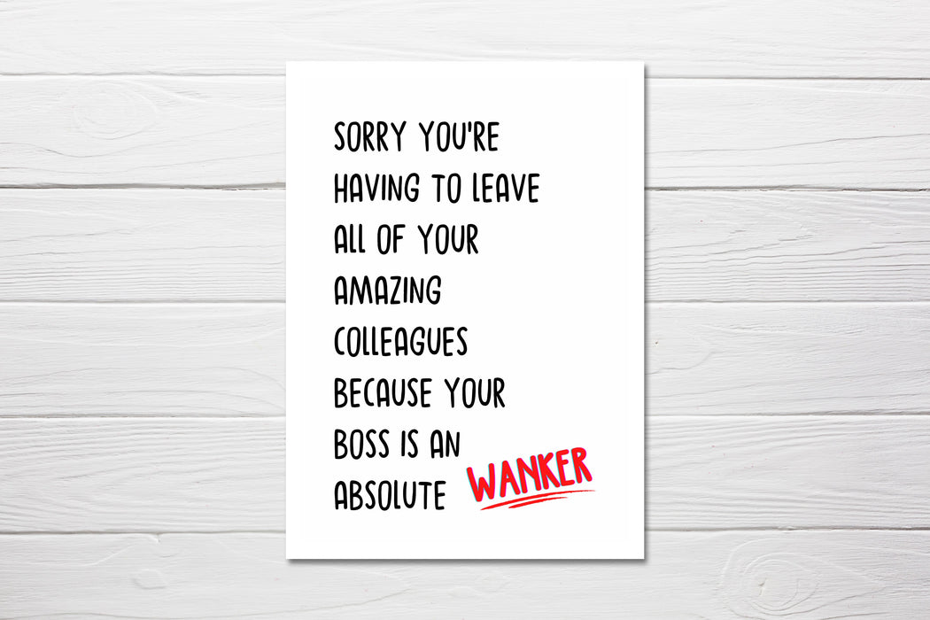New Job Card | Sorry You're Having To Leave All Of Your Amazing Colleagues Because Your Boss Is An Absolute Wanker | Funny Card | Congratulations Card