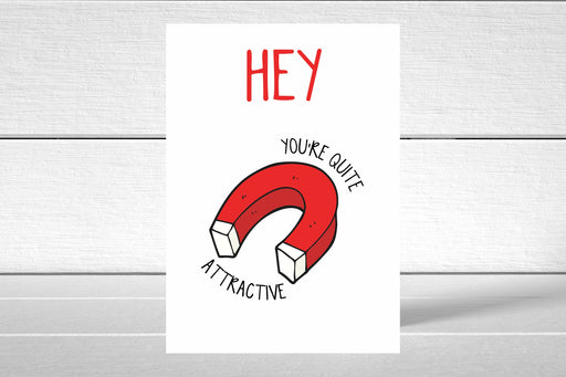Valentines Card | Hey You're Quite Attractive | Funny Card | Joke Card