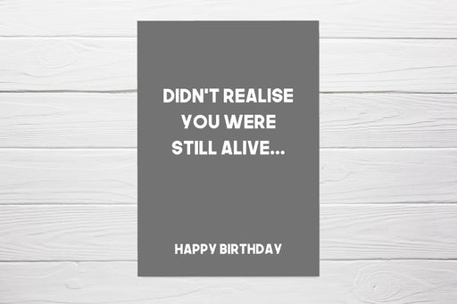 Birthday Card | Didn't Realise You Were Still Alive | Funny Card | Joke Card