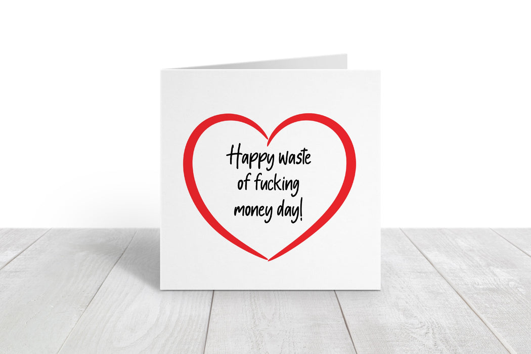 Valentines Card | Happy Waste Of Fucking Money Day | Funny Card | Joke Card