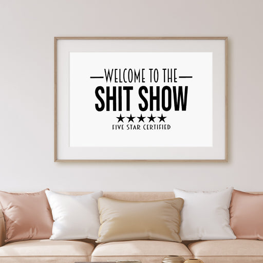 Quote Print | Welcome To The Shit Show - Five Star Certified | Funny Print