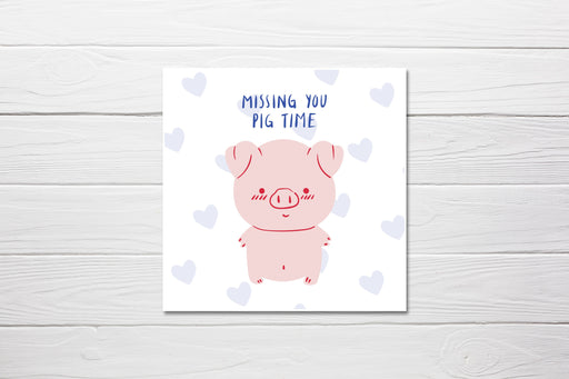 Miss You Card | Missing You Pig Time | Quote Card | Friend Card | Family Card