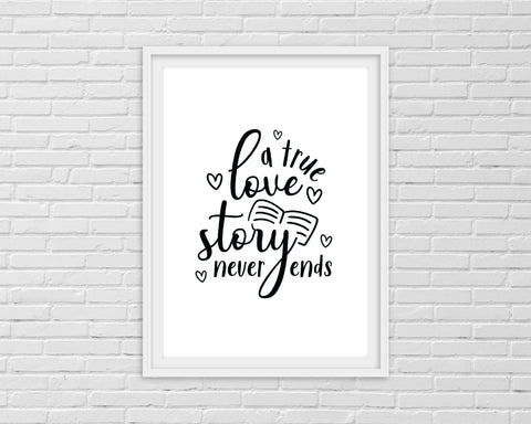 Quote Print | A True Love Story Never Ends | Love Print
