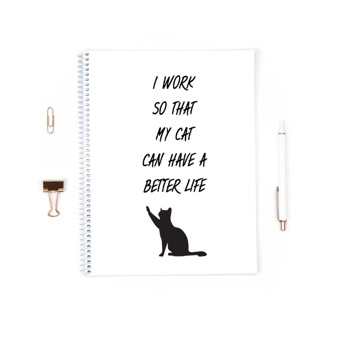 Funny Notebook | I Work Hard So That My Cat Can Have A Better Life | Cat Notebook Gift