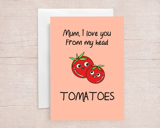 Mothers Day Card | I Love You From My Head Tomatoes | Cute Card | Joke Card | Funny Card