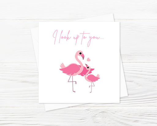 Cute Card | I Look Up To You Flamingo Card | Mothers Day Card | Friend Card | Teacher Card