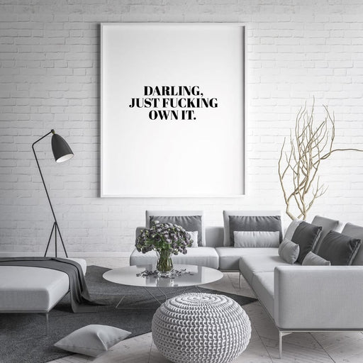Quote Print | Darling, Just Fucking Own It | Motivational Print | Inspirational Print