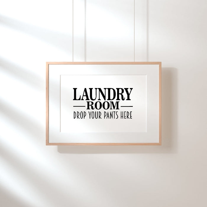 Laundry Print | Laundry Room - Drop Your Pants Here | Funny Print