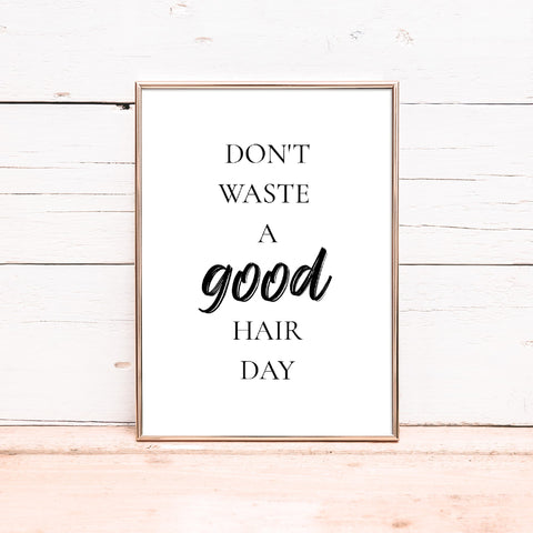 Salon Print | Don't Waste A Good Hair Day | Hairdressing Quote | Hair Print