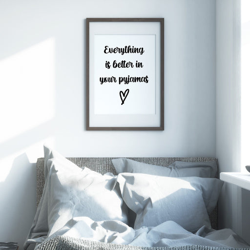 Bedroom Print | Everything Is Better In Your Pyjamas | Quote Print