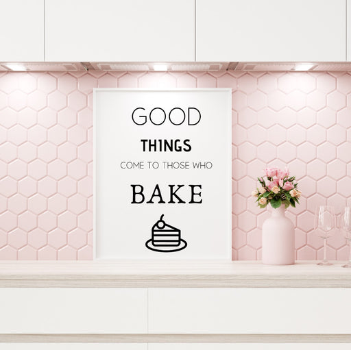 Kitchen Print | Good Things Come To Those Who Bake | Quote Print