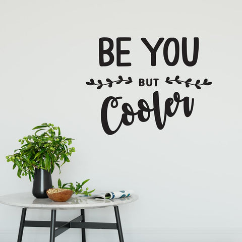 Be You But Cooler Wall Sticker
