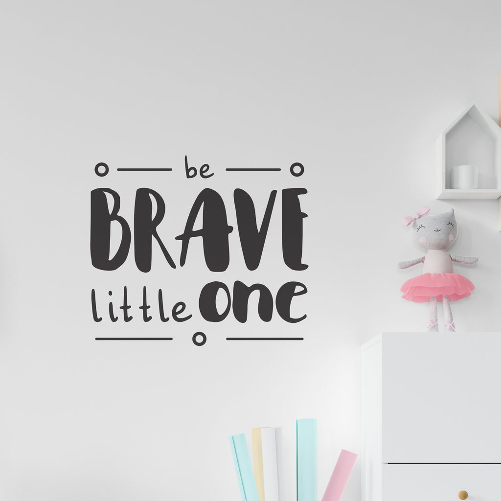 Be Brave Little One Quote Wall Sticker