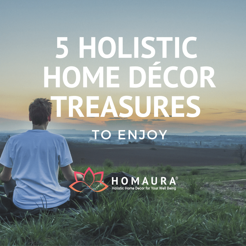 5 Holistic Home Décor Treasures to Enjoy