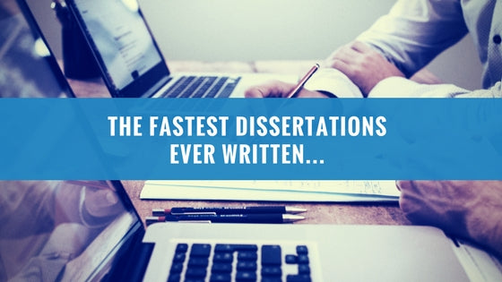 The Fastest Dissertations Ever Written