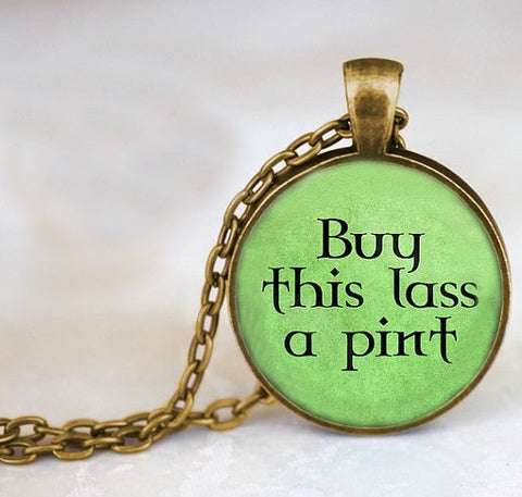 'Buy this lass a pint' Pendant Necklace