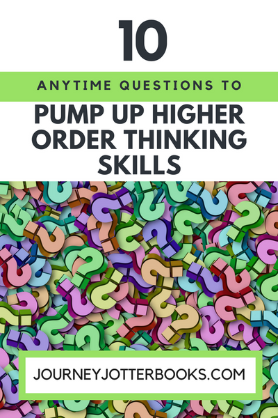10 Anytime Questions to Pump Up Higher Order Thinking