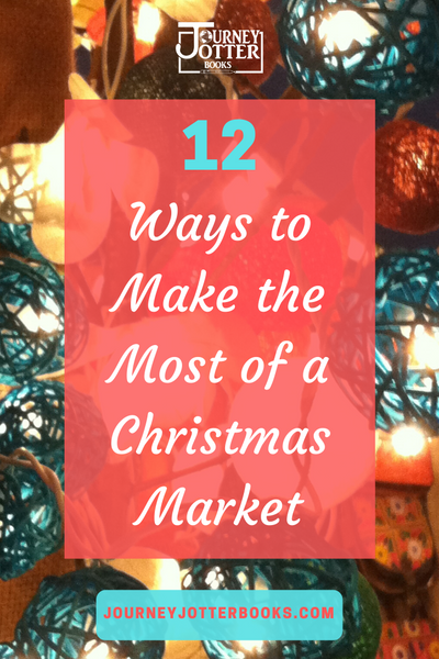 12 Ways to Make the Most of a Christmas Market
