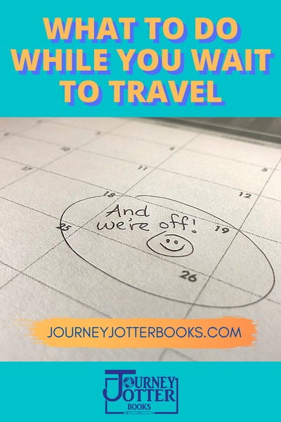 What to Do While You Wait to Travel