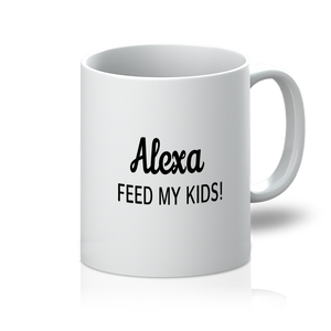 Alexa Feed my kids 11oz Mug