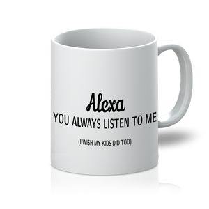 Alexa always listen to me 11oz Mug