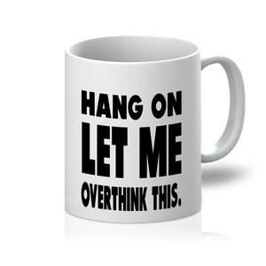 Hang on let me overthink this 11oz Mug