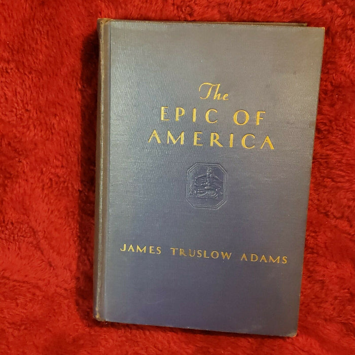 The Epic Of America by Jamed Truslow Adams Hardback 1931 Little, Brown & Company