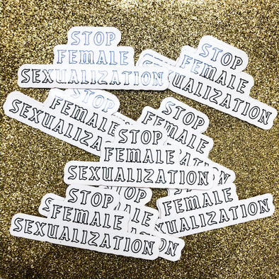 Stop Female Sexualization - Vinyl Sticker