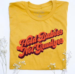 Hold Babies Not Grudges - Unisex - Mustard