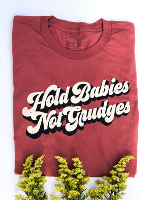 Hold Babies Not Grudges - Unisex - Rust