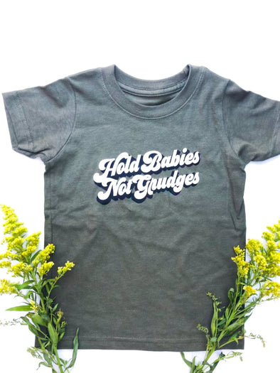 hold babies not grudges kids tee