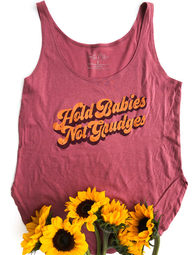 Hold Babies Not Grudges - Women's Tank
