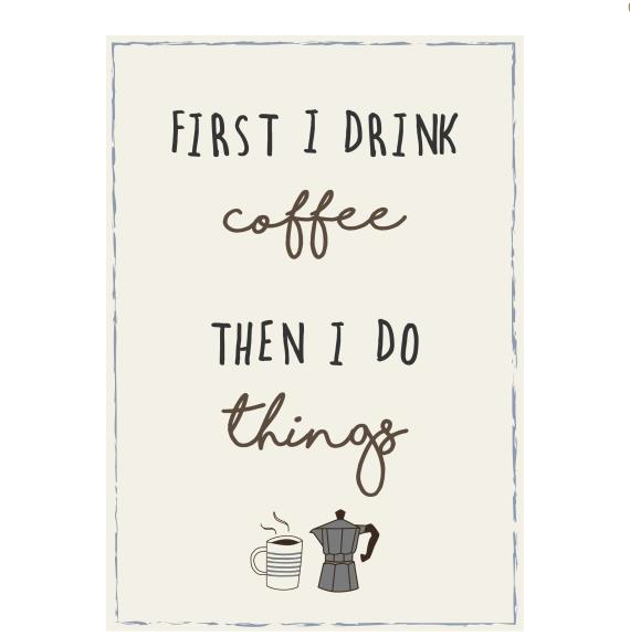 First I drink the Coffee - Metal Sign