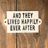 And They Lived Happily Ever After Metal Sign