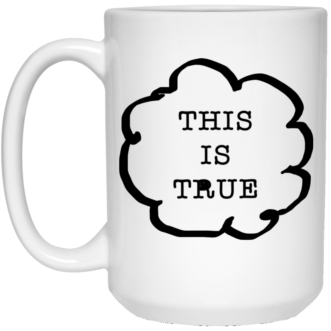 THIS IS TRUE |  White Mug