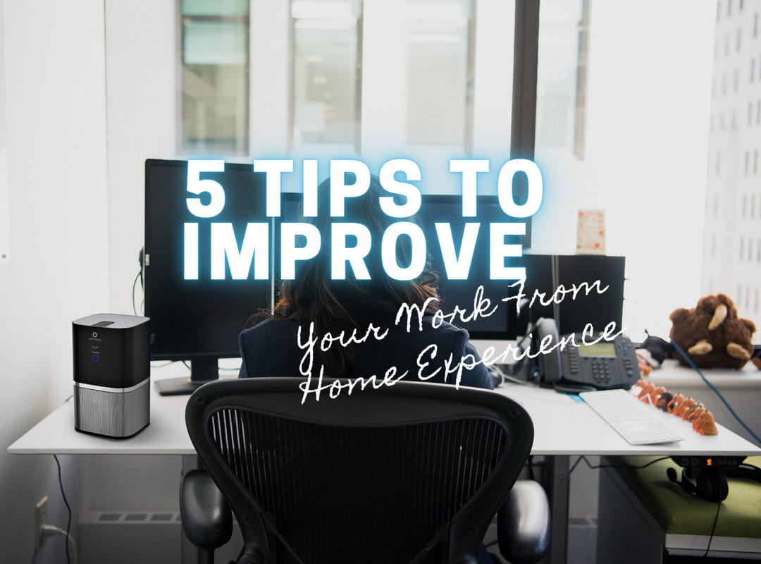 5 Tips to Improve Your Work From Home Experience
