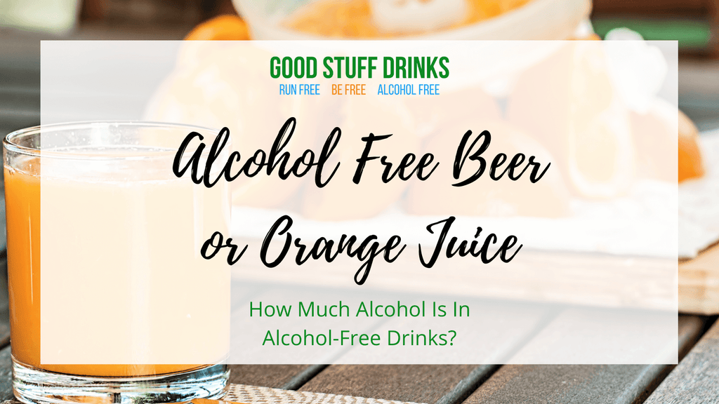 Beer vs Orange Juice – How Much Alcohol Is In Alcohol-Free Drinks?