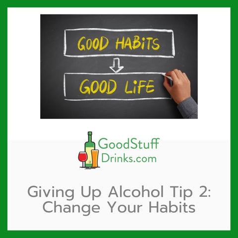 Good Stuff Drinks Giving Up Alcohol Tip 2 Change Your Habits