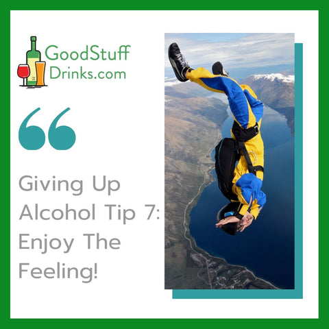 Giving Up Alcohol Tip 7 Enjoy The Feeling