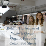 Behind The Scenes of White & Green- Organic Fairtrade Cotton Bed Sheets