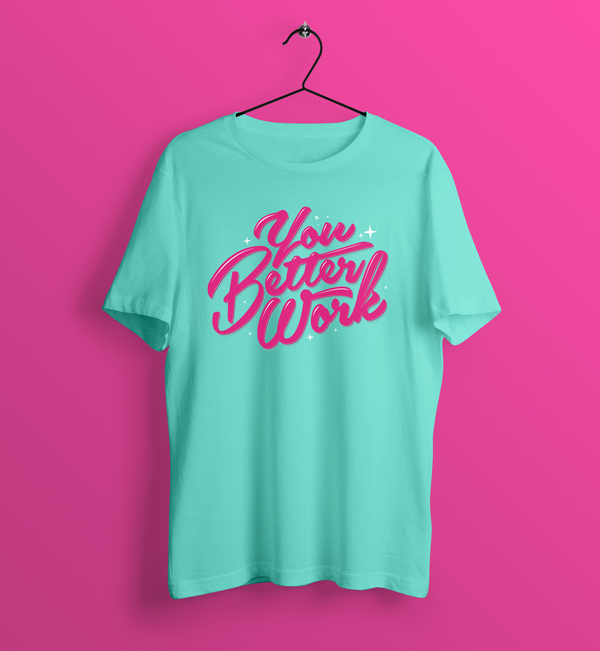 You Better Work T-Shirt