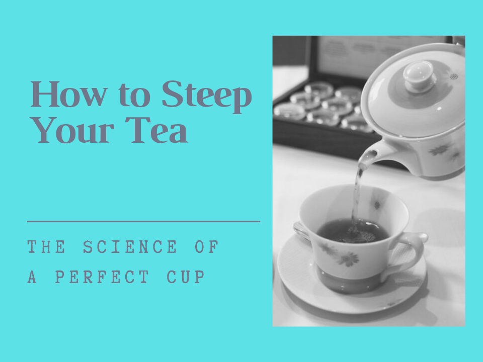 How to Steep Your Tea – The Science of A Perfect Cup