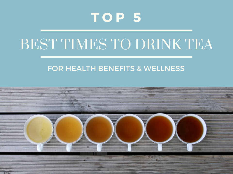 Top 5 Best Times to Drink Tea