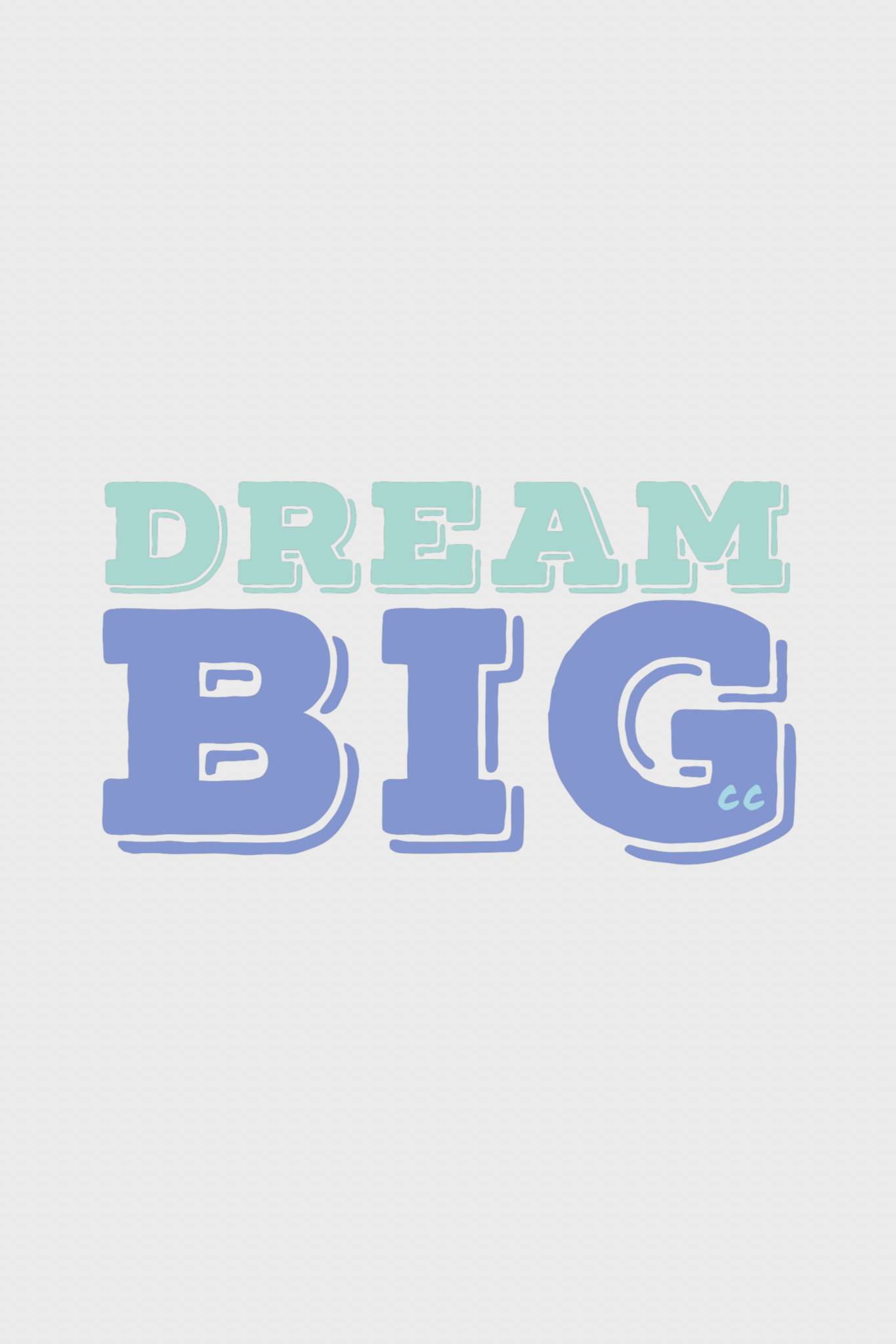 dream big by cc the love
