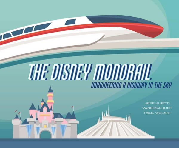 """The Disney Monorail: Imagineering a Highway in the Sky"" Book Releasing September 1st, 2020"