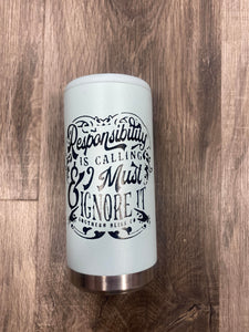 Responsibility Is Calling I Must Ignore It Slim Can Koozie